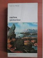 Anticariat: Carel Van Mander - Cartea pictorilor