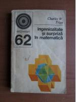 Charles W. Trigg - Ingeniozitate si surpriza in matematica