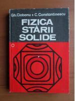 Anticariat: Gh Ciobanu - Fizica starii solide (volumul 1)
