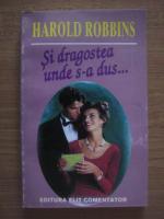 Harold Robbins - Si dragostea unde s-a dus