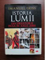 Anticariat: Imanuel Geiss - Istoria lumii din preistorie pana in anul 2000