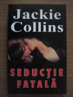 Jackie Collins - Seductie fatala
