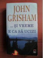 Anticariat: John Grisham - Si vreme e ca sa ucizi