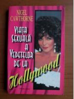 Anticariat: Nigel Cawthorne - Viata sexuala a vedetelor de la Hollywood