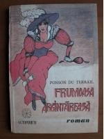 Anticariat: Ponson du Terrail - Frumoasa argintareasa