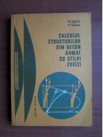 Anticariat: R. Agent - Calculul structurilor din beton armat cu stalpi zvelti