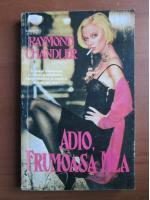 Raymond Chandler - Adio, frumoasa mea
