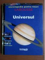 Universul. Enciclopedia pentru tineri. Larousse