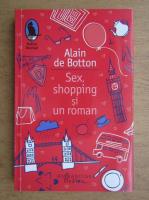 Anticariat: Alain de Botton - Sex, shopping si un roman