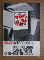 Constantin Tasca - Introducere in morfologia cantitativa cito-histologica