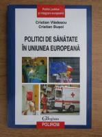 Anticariat: Cristian Vladescu, Cristian Busoi - Politici de sanatate in Uniunea Europeana