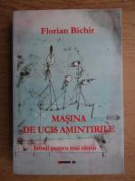 Florian Bichir - Masina de ucis amintirile