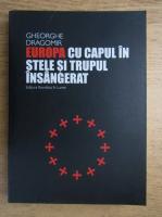 Anticariat: Gheorghe Dragomir - Europa cu capul in stele si trupul insangerat