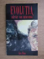 Anticariat: Ken Ham - Evolutia. Minciuna sau adevar?