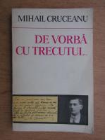 Anticariat: Mihail Cruceanu - De vorba cu trecutul