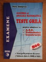Petre Stangescu - Algebra si analiza matematica. Teste grila