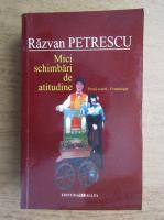 Razvan Petrescu - Mici schimbari de atitudine. Proza scurta, o antologie