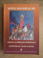Sfantul Ioan Gura de Aur - Predici la sarbatori imparatesti si cucantari de lauda la sfinti