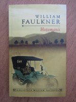 Anticariat: William Faulkner - Hotomanii. O reminiscenta