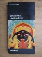 Fernand Braudel - Gramatica civilizatiilor (volumul 1)
