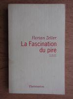 Florian Zeller - La fascination du pire