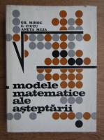 Gh. Mihoc - Modele matematice ale asteptarii