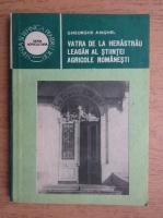 Anticariat: Gheorghe Anghel - Vatra de la Herastrau. Leagan al stiintei agricole romanesti