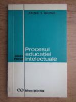 Anticariat: Jerome S. Bruner - Procesul educatiei intelectuale