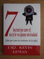 Kevin Leman - 7 lucruri pe care el nu ti le va spune niciodata, dar pe care trebuie sa le stii