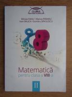 Anticariat: Mircea Fianu, Marius Perianu, Ioan Balica, Dumitru Savulescu - Matematica pentru clasa a VIII-a (volumul 2)