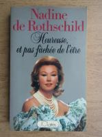 Anticariat: Nadine de Rothschild - Heureuse, et pas fachee de l'etre