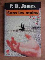 Anticariat: P. D. James - Sans les mains