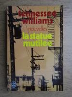 Tennessee Williams - Nouvelles. La statue mutilee