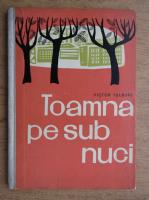 Victor Tulbure - Toamna pe sub nuci (cu autograful autorului)