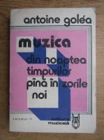 Anticariat: Antoine Golea - Muzica din noaptea timpurilor pana in zorile noi (volumul 2)