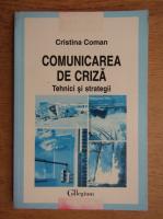 Cristina Coman - Comunicare de criza. Tehnici si strategii