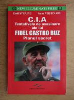Anticariat: Emil Strainu, Ioana Vostinaru - C.I.A. Tentativele de asasinare ale lui Fidel Castro Ruz. Planul secret
