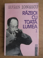 Eugen Ionescu - Razboi cu toata lumea (volumul 1)