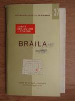 Harta geologica. Braila (editie bilingva, contine harta)