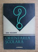 Ion Holban - Orientarea scolara