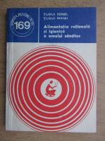 Anticariat: Ionel Tugui - Alimentatia rationala si igienica a omului sanatos