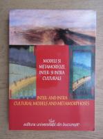 Mihaela Irimia, Mihaela Voicu, Luminita Diaconu - Modele si metamorfoze inter si intraculturale