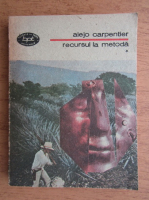 Anticariat: Alejo Carpentier - Recursul la metoda (volumul 1)