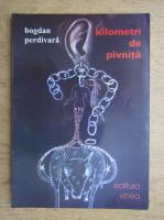 Bogdan Perdivara - Kilometri de pivnita