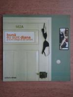 Buna, eu sunt Diana si sunt colega ta de camera