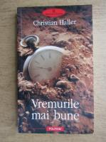 Anticariat: Christian Haller - Vremurile mai bune