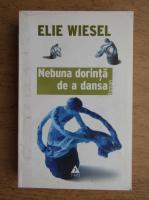 Elie Wiesel - Nebuna dorinta de a dansa