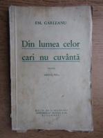Anticariat: Emil Garleanu - Din lumea celor care nu cuvanta (1934)