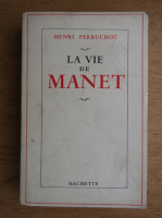 Henri Perruchot - La vie de Manet