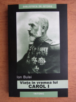 Ion Bulei - Viata in vremea lui Carol I